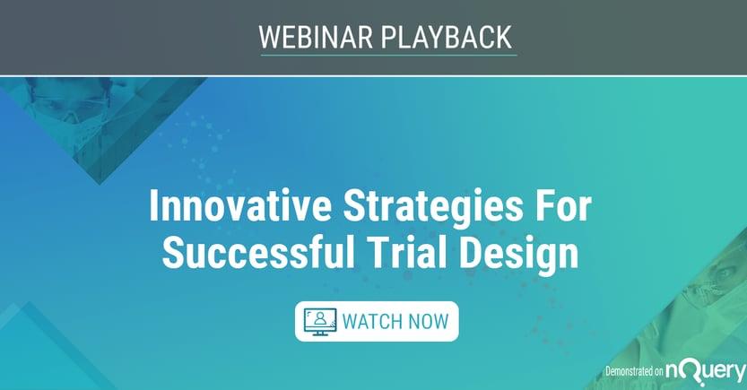 Innovative Strategies For Successful Trial Design - Watch Webinar on Demand
