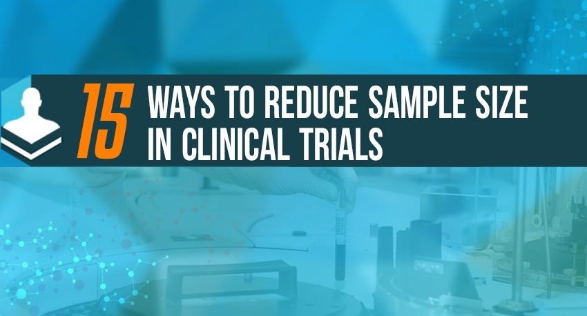 15 Ways to Reduce Sample Size In Clinical Trials